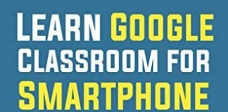 Learn Google Classroom For Smartphone: A 2020 Step By Step Beginners Guide On How To Use Gc On Android And Ios In Remote Or Distance Learning For Teachers And Students (Google Classroom Guide Book 2)